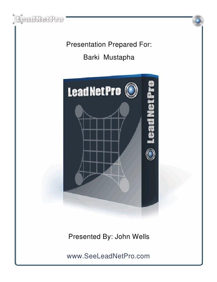 Presentation Prepared For:     Barki MustaphaPresented By: John Wellswww.SeeLeadNetPro.com