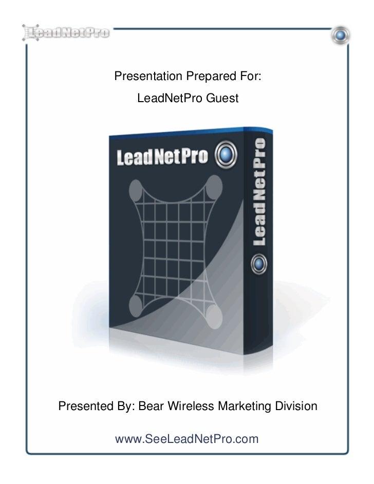 Presentation Prepared For:              LeadNetPro GuestPresented By: Bear Wireless Marketing Division          www.SeeLea...