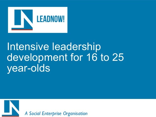 Intensive leadership development for 16 to 25 year-olds A Social Enterprise Organisation