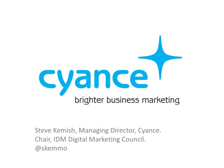Steve Kemish, Managing Director, Cyance.Chair, IDM Digital Marketing Council.@skemmo