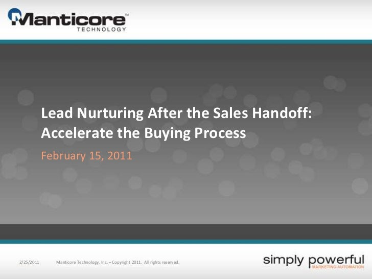 Lead Nurturing After the Sales Handoff: Accelerate the Buying Process<br />February 15, 2011<br />2/16/2011<br />Manticore...