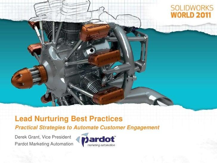 Lead Nurturing Best PracticesPractical Strategies to Automate Customer Engagement<br />Derek Grant, Vice President<br />Pa...