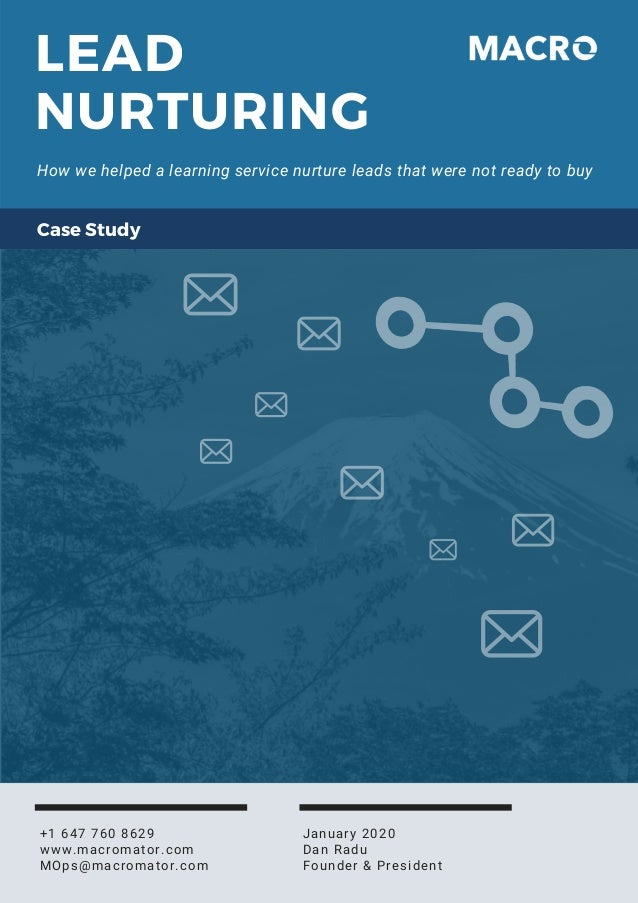 LEAD NURTURING How we helped a learning service nurture leads that were not ready to buy January 2020 Dan Radu Founder & P...
