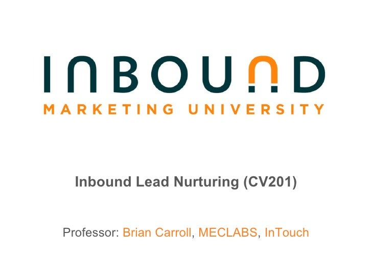 Inbound Lead Nurturing (CV201) Professor:  Brian Carroll ,  MECLABS ,  InTouch