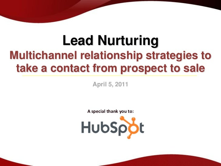Lead NurturingMultichannel relationship strategies to take a contact from prospect to sale                 April 5, 2011  ...