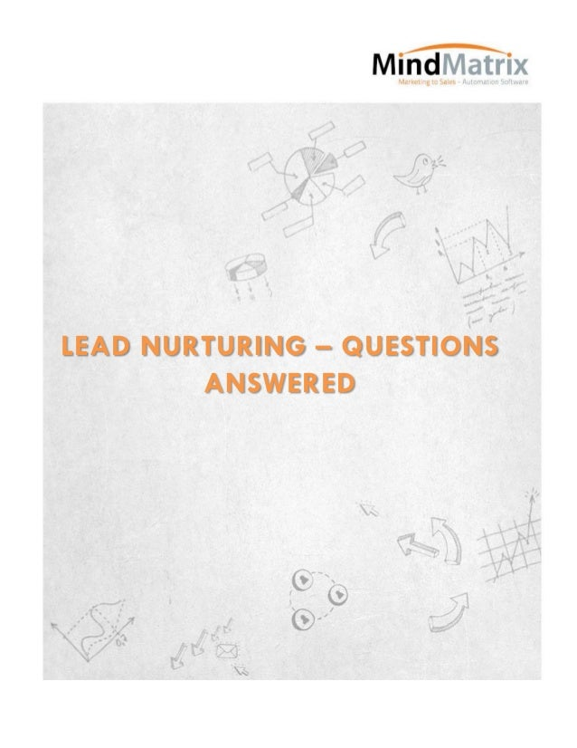 LEAD NURTURING – QUESTIONS        ANSWERED