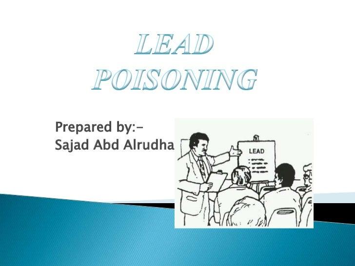 LEAD POISONING<br />Prepared by:- <br />SajadAbdAlrudha<br />