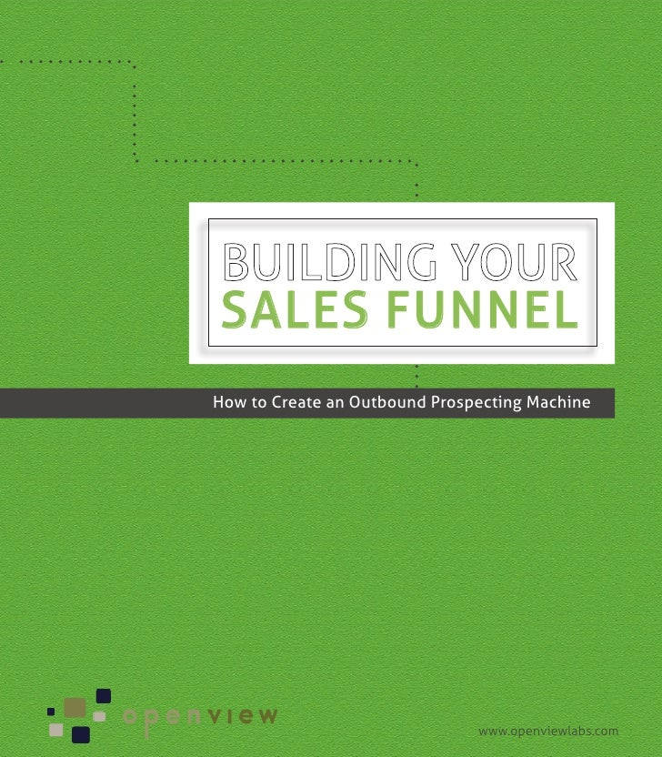 SALES FUNNELHow to Create an Outbound Prospecting Machine                               www.openviewlabs.com
