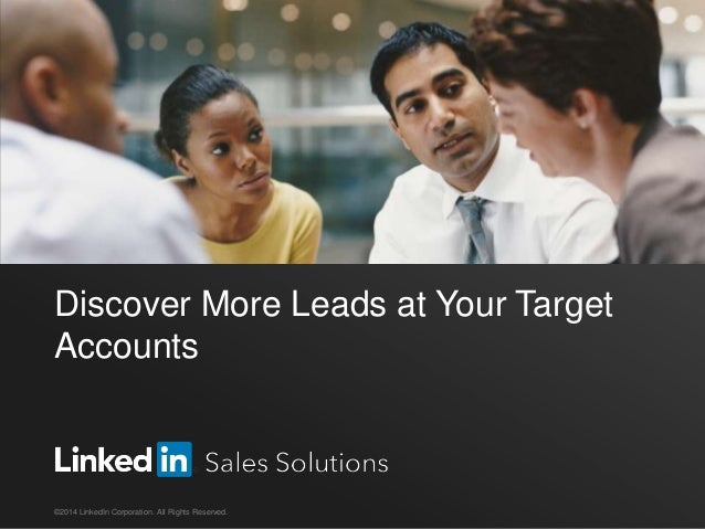 Discover More Leads at Your Target Accounts  ©2014 LinkedIn Corporation. All Rights Reserved.