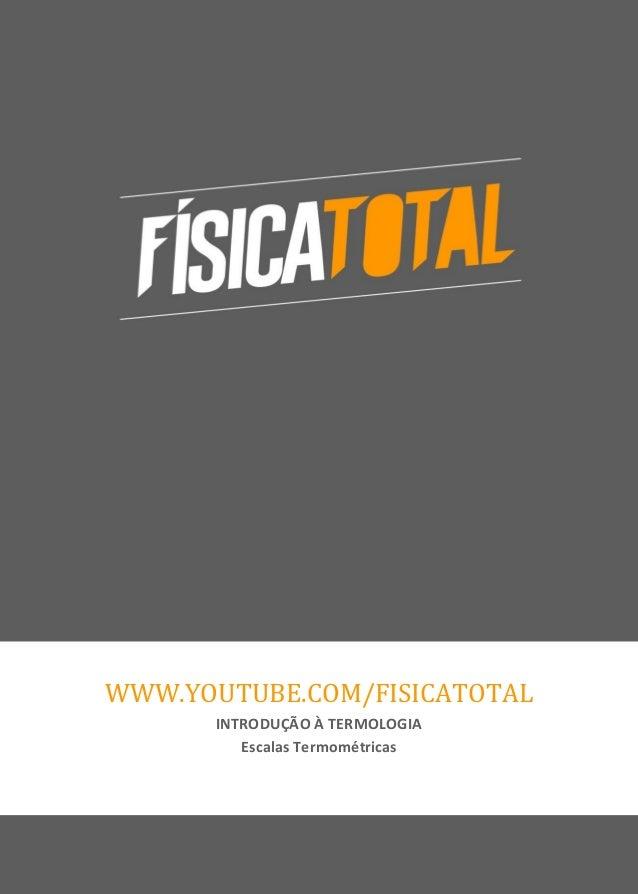 www.youtube.com/fisicatotal www.fisicatotal.com.br1 WWW.YOUTUBE.COM/FISICATOTAL INTRODUÇÃO À TERMOLOGIA Escalas Termométri...