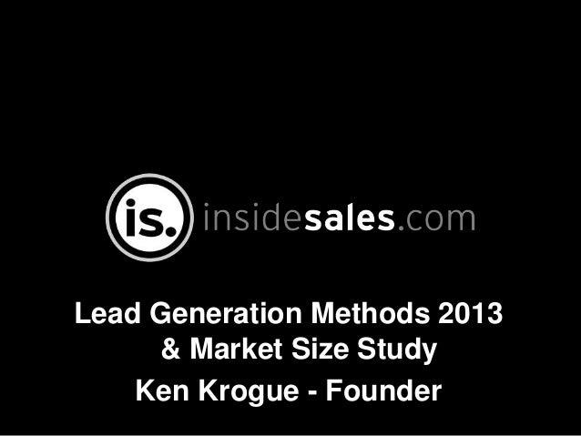 Lead Generation Methods 2013     & Market Size Study    Ken Krogue - Founder