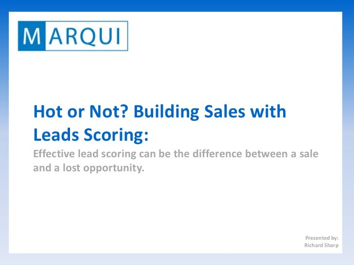 Hot or Not? Building Sales withLeads Scoring:Effective lead scoring can be the difference between a saleand a lost opportu...