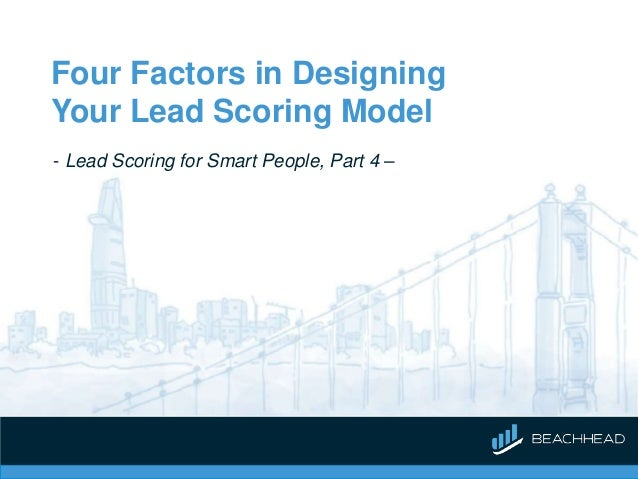 Four Factors in Designing Your Lead Scoring Model - Lead Scoring for Smart People, Part 4 –
