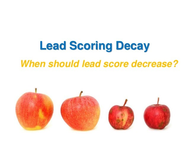 Lead Scoring Decay When should lead score decrease?