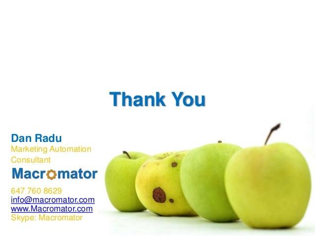 Thank You Dan Radu Marketing Automation Consultant  647 760 8629 info@macromator.com www.Macromator.com Skype: Macromator