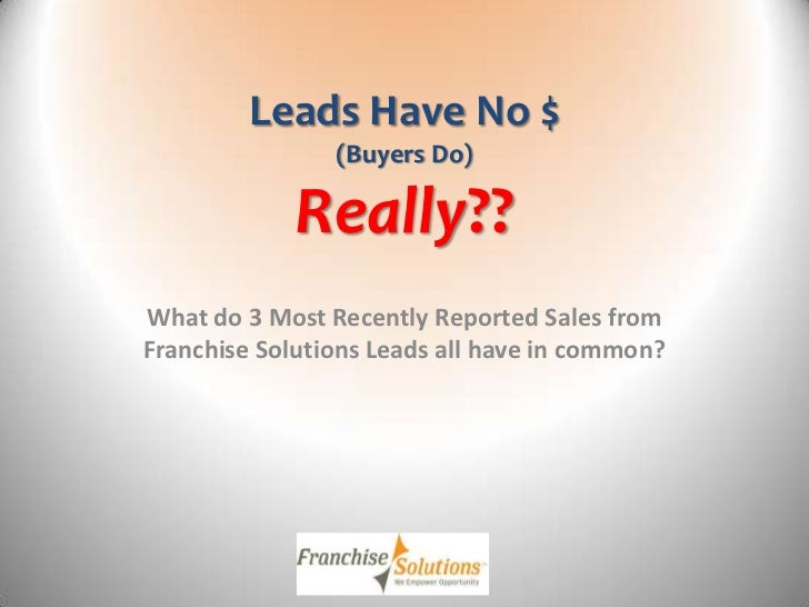 Leads Have No $                (Buyers Do)             Really??What do 3 Most Recently Reported Sales fromFranchise Soluti...