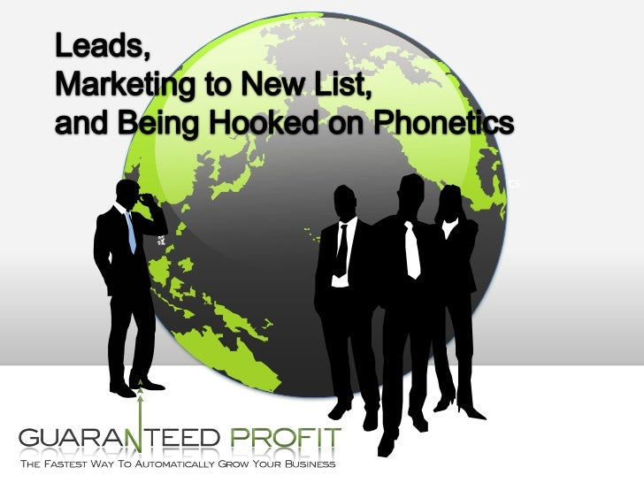 Leads, Marketing to New List and being hooked on phonetics<br />Leads, <br />Marketing to New List, <br />and Being Hooked...