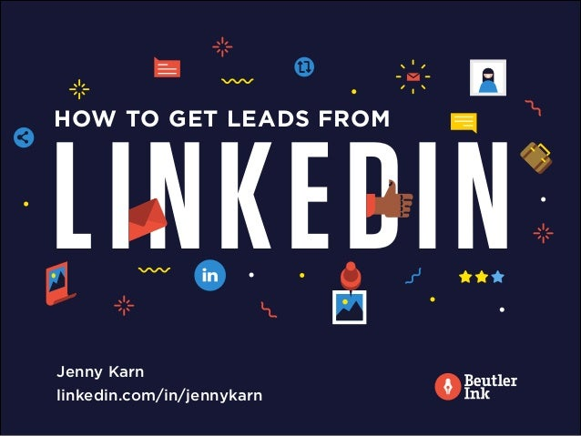 HOW TO GET LEADS FROM LINKEDIN Jenny Karn linkedin.com/in/jennykarn