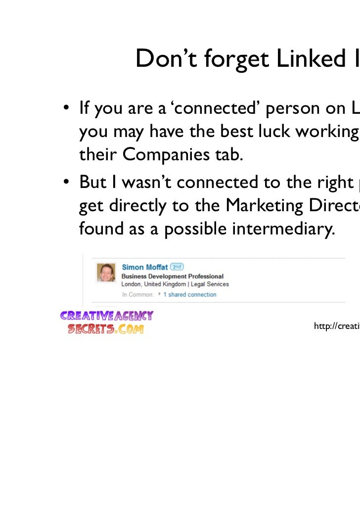 Don't forget Linked In• If you are a 'connected' person on Linked In –  you may have the best luck working within  their C...