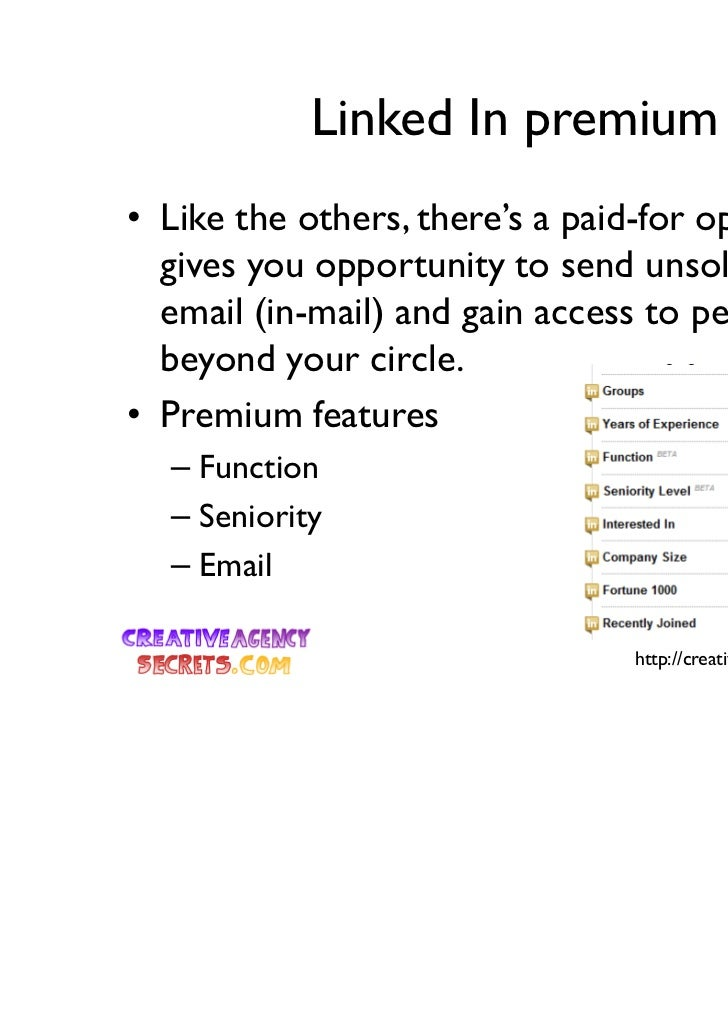 Linked In premium• Like the others, there's a paid-for option that  gives you opportunity to send unsolicited  email (in-m...