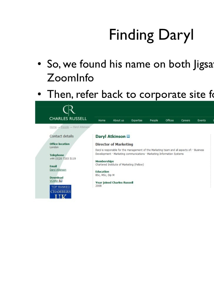 Finding Daryl• So, we found his name on both Jigsaw and  ZoomInfo• Then, refer back to corporate site for details         ...