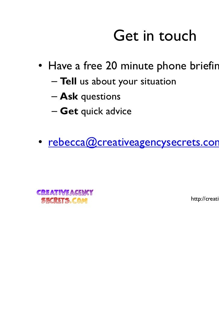 Get in touch• Have a free 20 minute phone briefing with us  – Tell us about your situation  – Ask questions  – Get quick a...