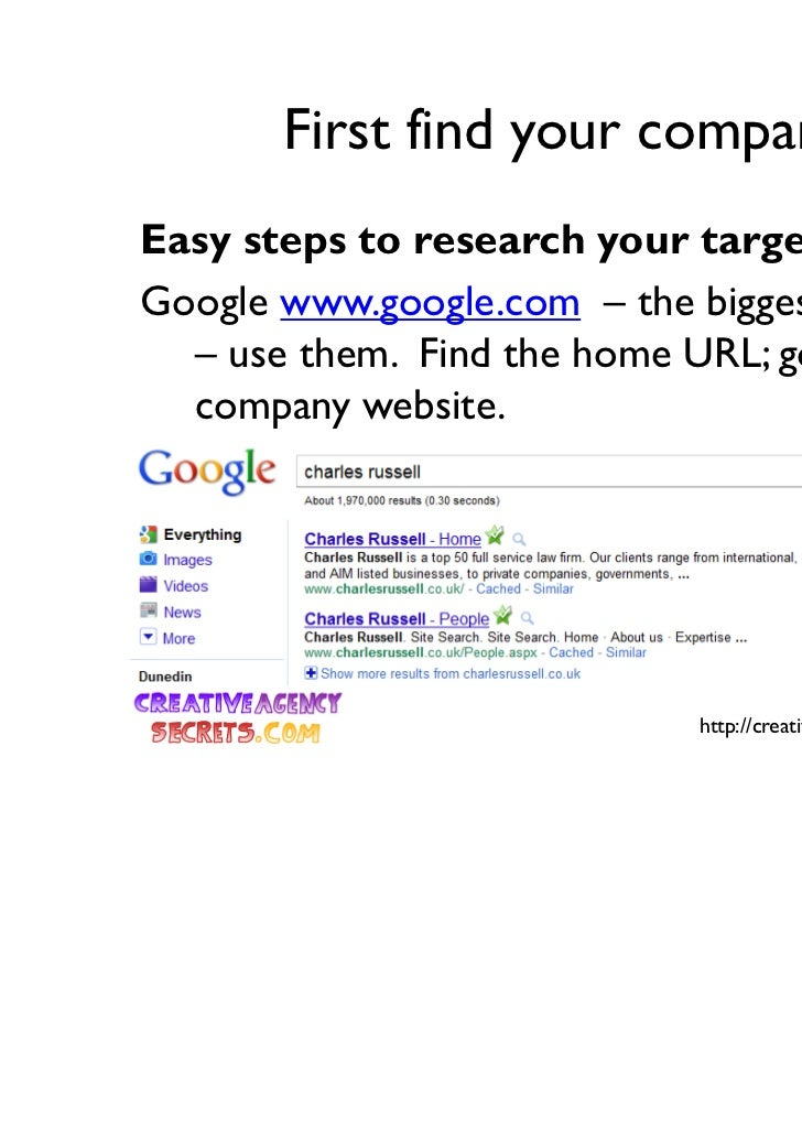 First find your companyEasy steps to research your target:Google www.google.com – the biggest and best  – use them. Find t...