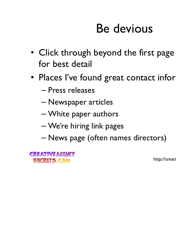 Be devious• Click through beyond the first page of results  for best detail• Places I've found great contact information  ...