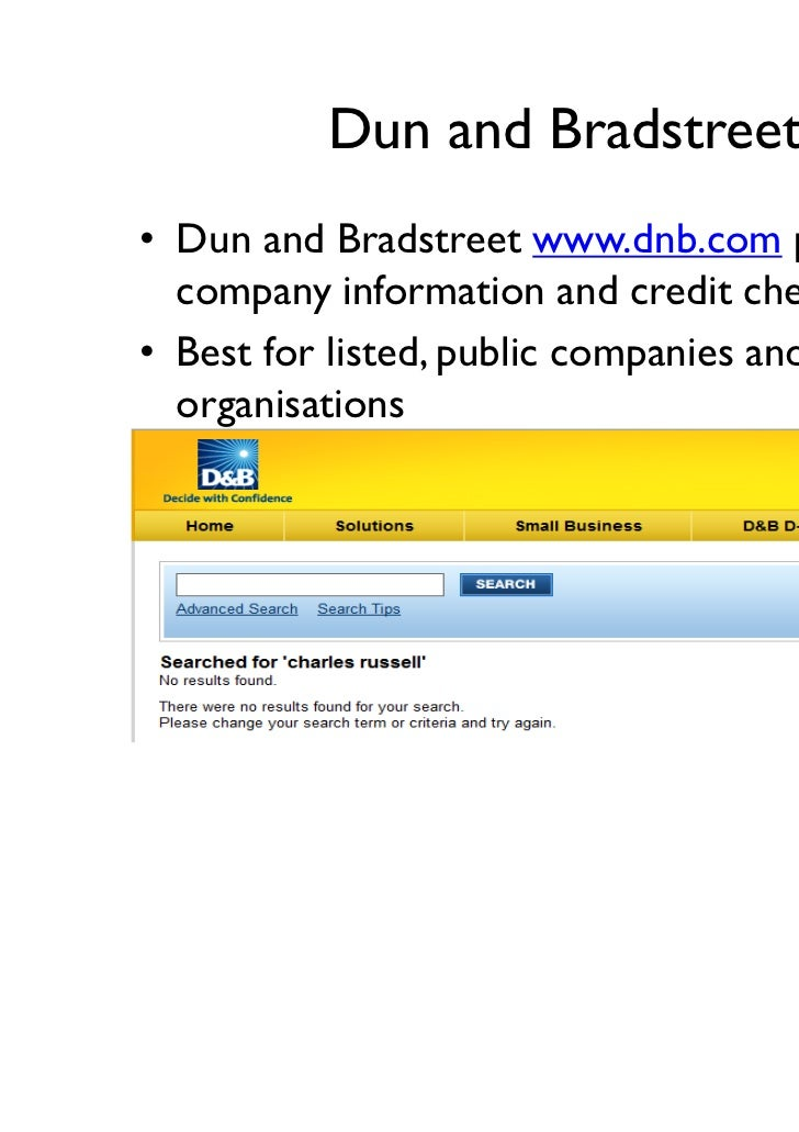 Dun and Bradstreet• Dun and Bradstreet www.dnb.com paid for  company information and credit checks• Best for listed, publi...