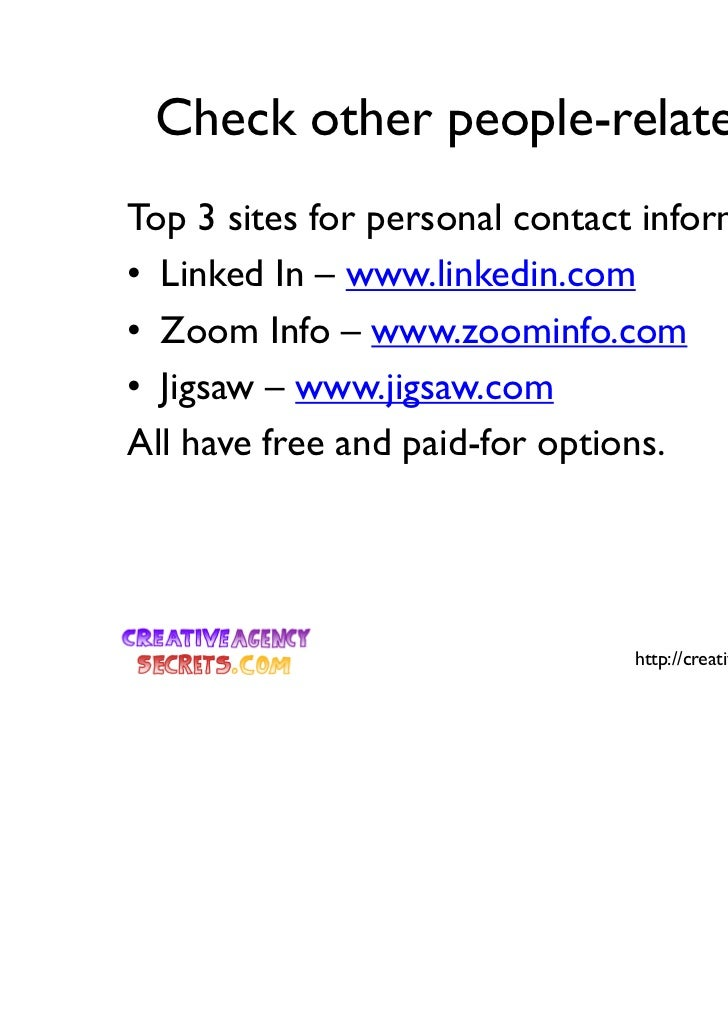 Check other people-related sitesTop 3 sites for personal contact information• Linked In – www.linkedin.com• Zoom Info – ww...