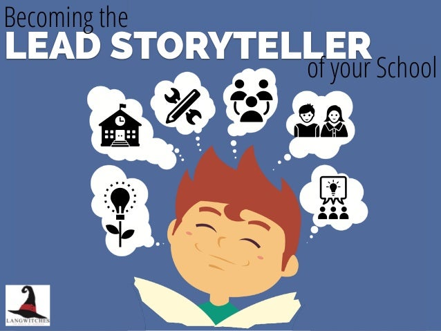 LEAD STORYTELLER Becoming the of your School