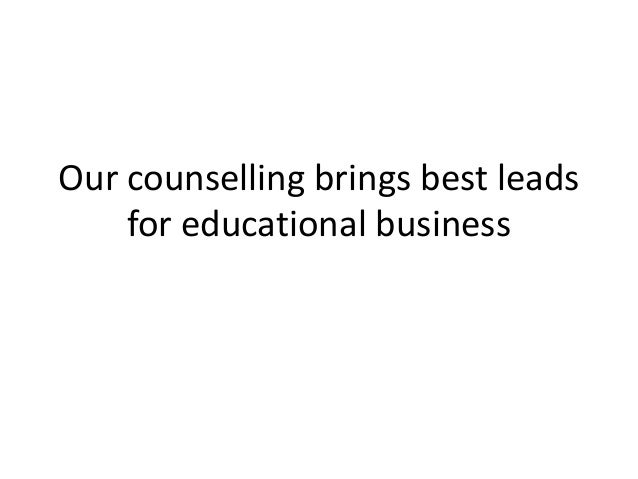 Our counselling brings best leads for educational business