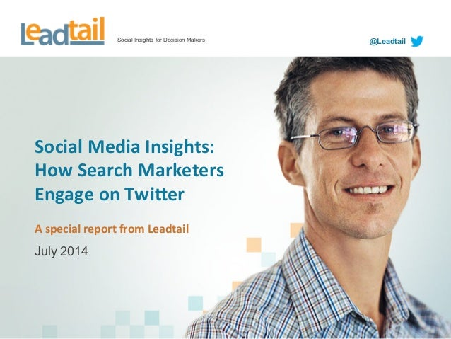 Social Insights for Decision Makers @Leadtail Social  Media  Insights:   How  Search  Marketers   Engage  on...