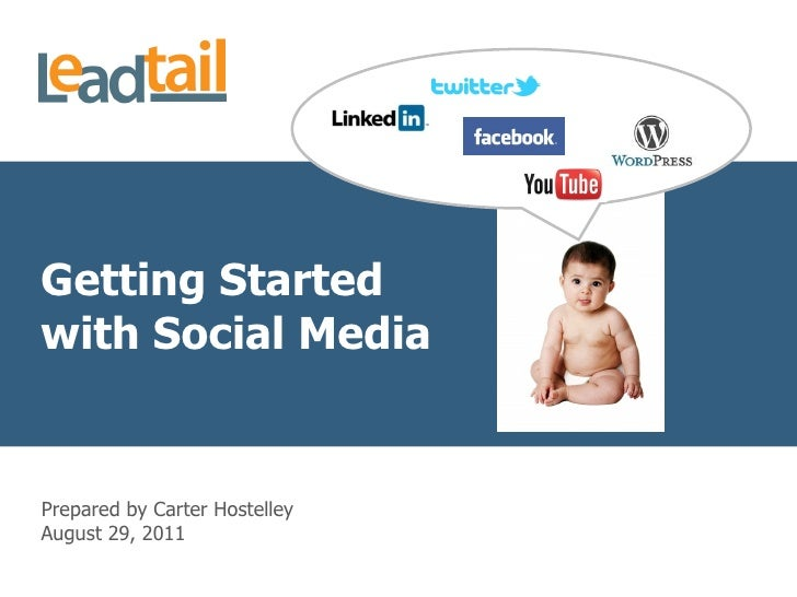 Getting Started with Social Media August 29, 2011 Prepared by Carter Hostelley