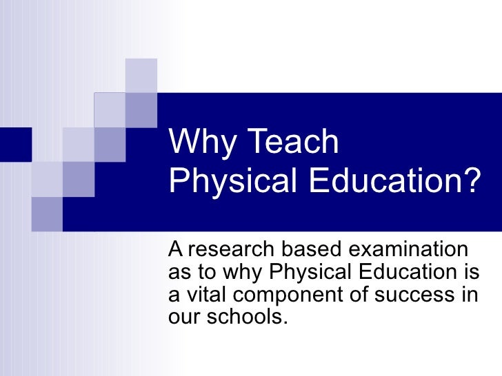 Why Teach  Physical Education? A research based examination as to why Physical Education is a vital component of success i...