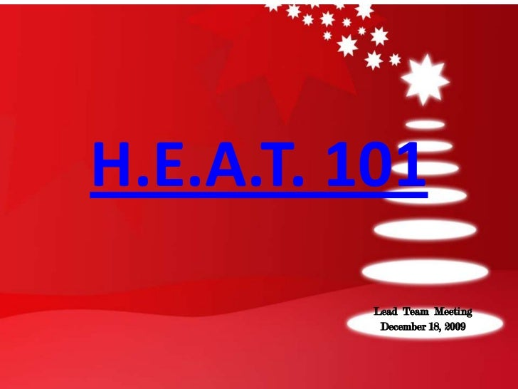 H.E.A.T. 101<br />Lead  Team  Meeting<br />December 18, 2009<br />