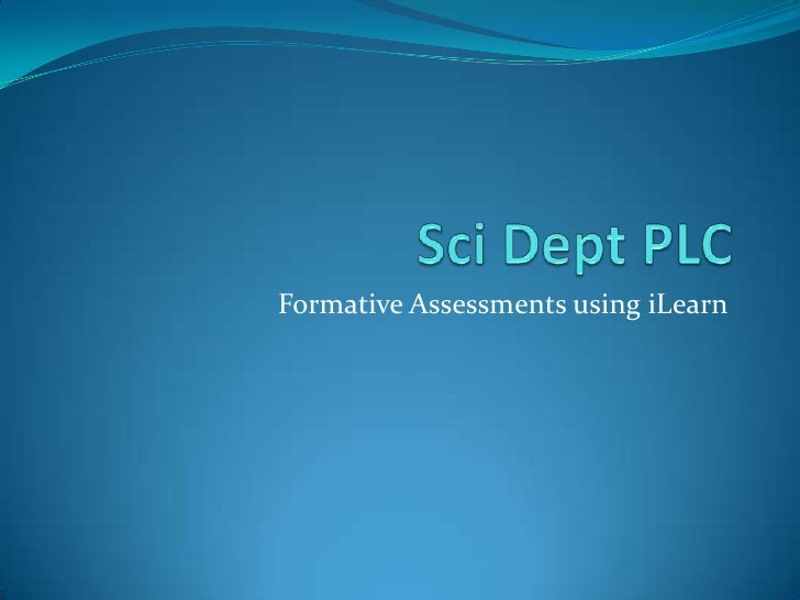 SciDept PLC<br />Formative Assessments using iLearn<br />