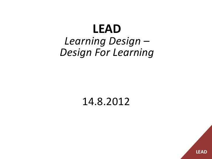 LEAD Learning Design –Design For Learning    14.8.2012                      LEAD