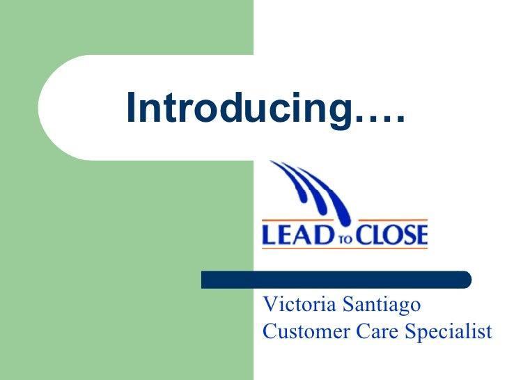 Introducing…. Victoria Santiago Customer Care   Specialist