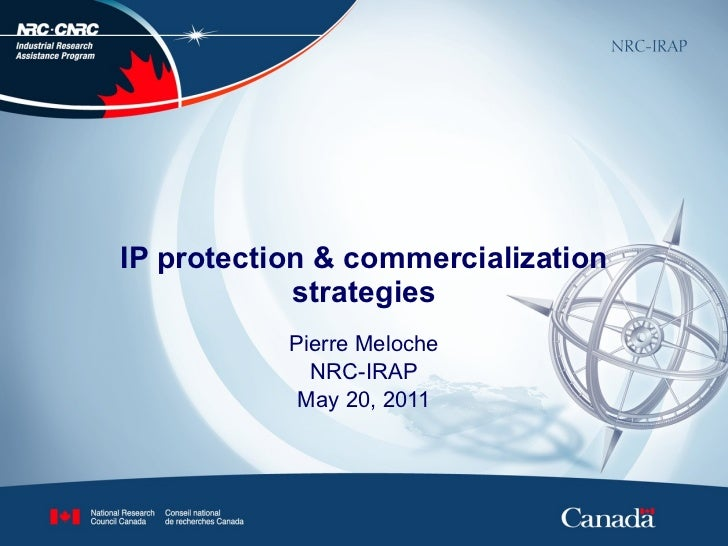 IP protection & commercialization strategies Pierre Meloche NRC-IRAP May 20, 2011