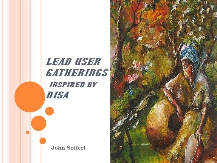 LEAD USER  GATHERINGS   INSPIRED BY  NISA  John Seifert