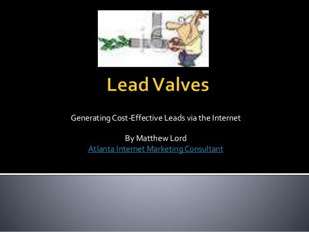 Generating Cost-Effective Leads via the Internet By Matthew Lord Atlanta Internet Marketing Consultant