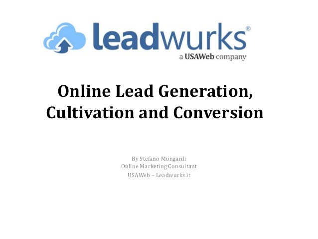 Online Lead Generation,Cultivation and Conversion            By Stefano Mongardi        Online Marketing Consultant       ...
