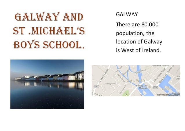 GALWAY There are 80.000 population, the location of Galway is West of Ireland.