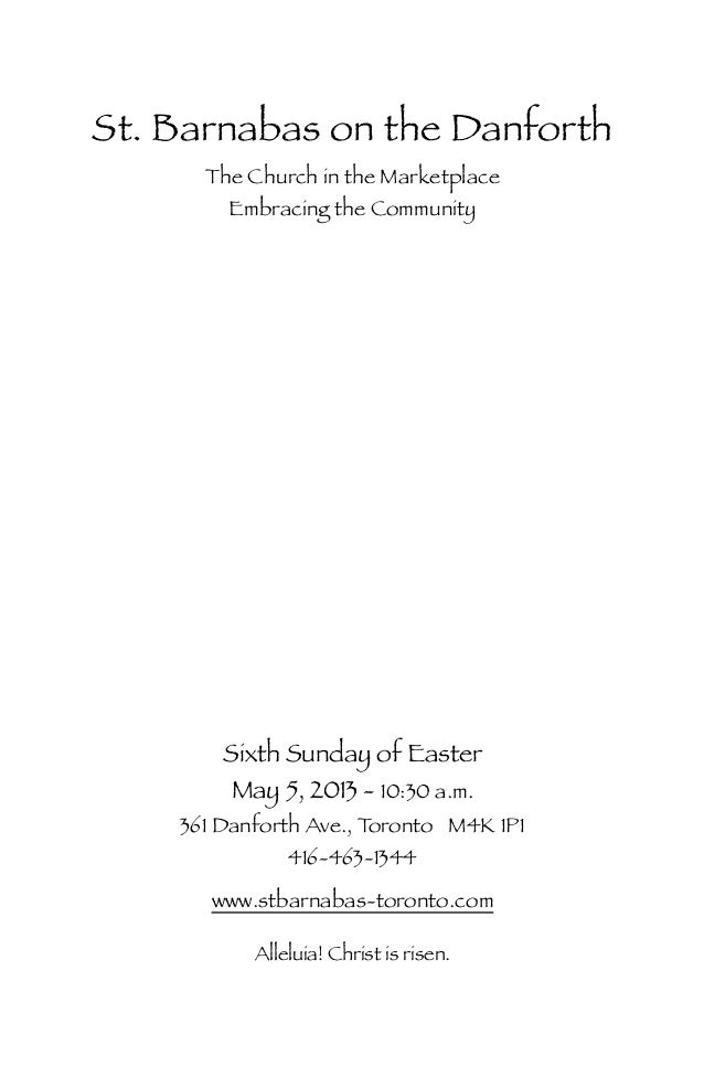 St. Barnabas on the DanforthThe Church in the MarketplaceEmbracing the CommunitySixth Sunday of EasterMay 5, 2013 - 10:30 ...