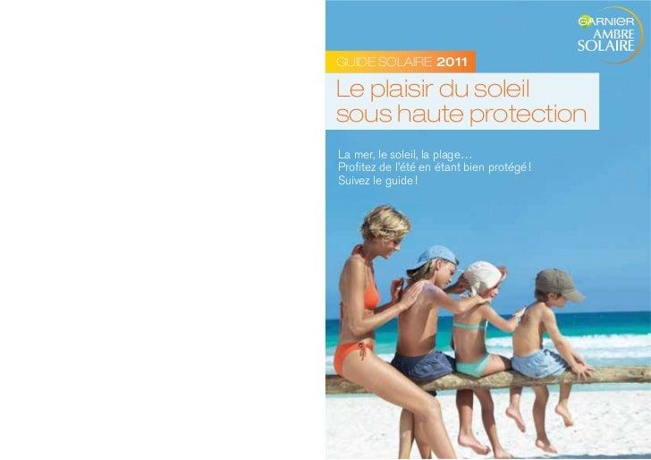 GUIDE SOLAIRE 2011Le plaisir du soleilsous haute protectionLa mer, le soleil, la plage…Profitez de l'été en étant bien pro...