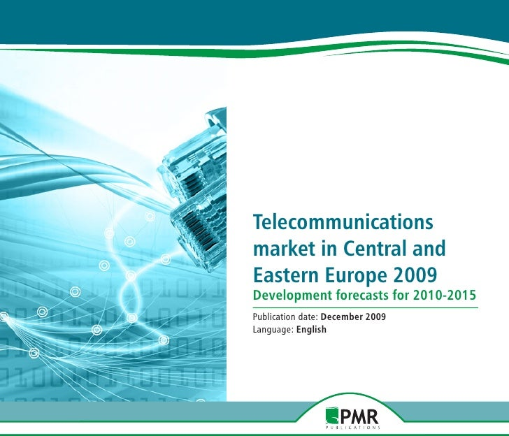 Telecommunications market in Central and Eastern Europe 2009 Development forecasts for 2010-2015 Publication date: Decembe...