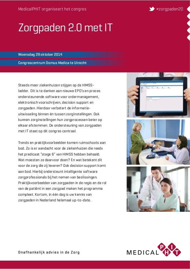 MedicalPHIT organiseert het congres  Zorgpaden 2.0 met IT  Woensdag 29 oktober 2014  Congrescentrum Domus Medica te Utrech...