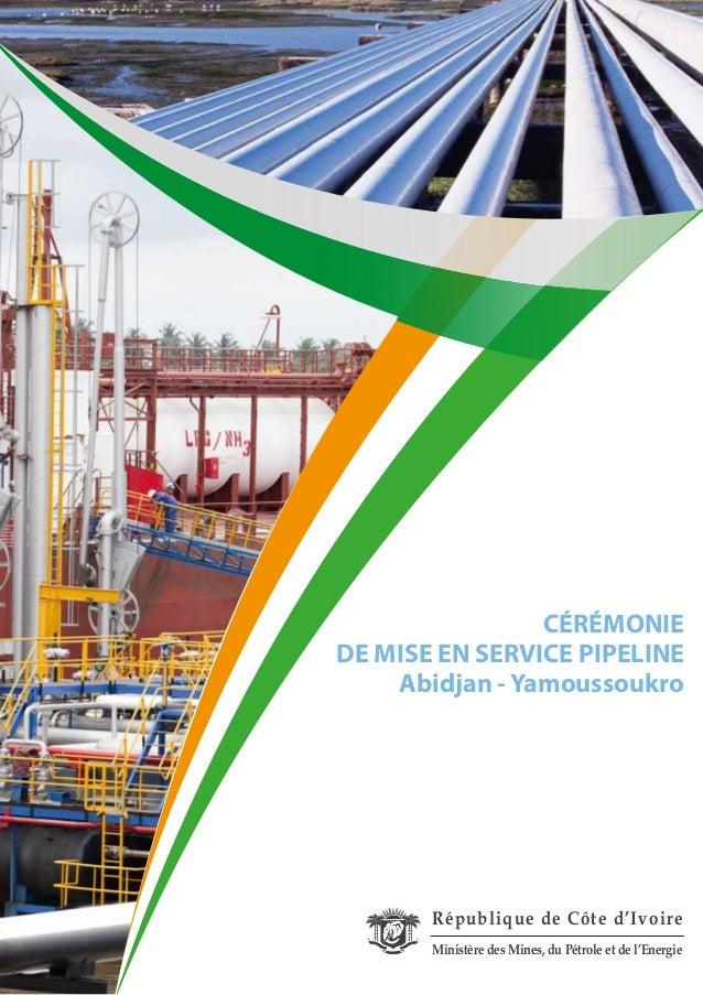 CÉRÉMONIE DE MISE EN SERVICE PIPELINE Abidjan - Yamoussoukro République de Côte d'Ivoire Ministère des Mines, du Pétrole e...