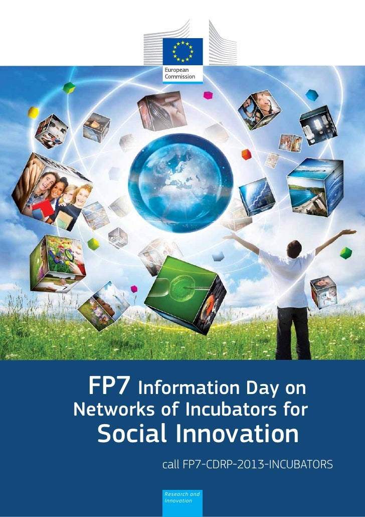 FP7 Information Day onNetworks of Incubators for  Social Innovation         call FP7-CDRP-2013-INCUBATORS          Researc...